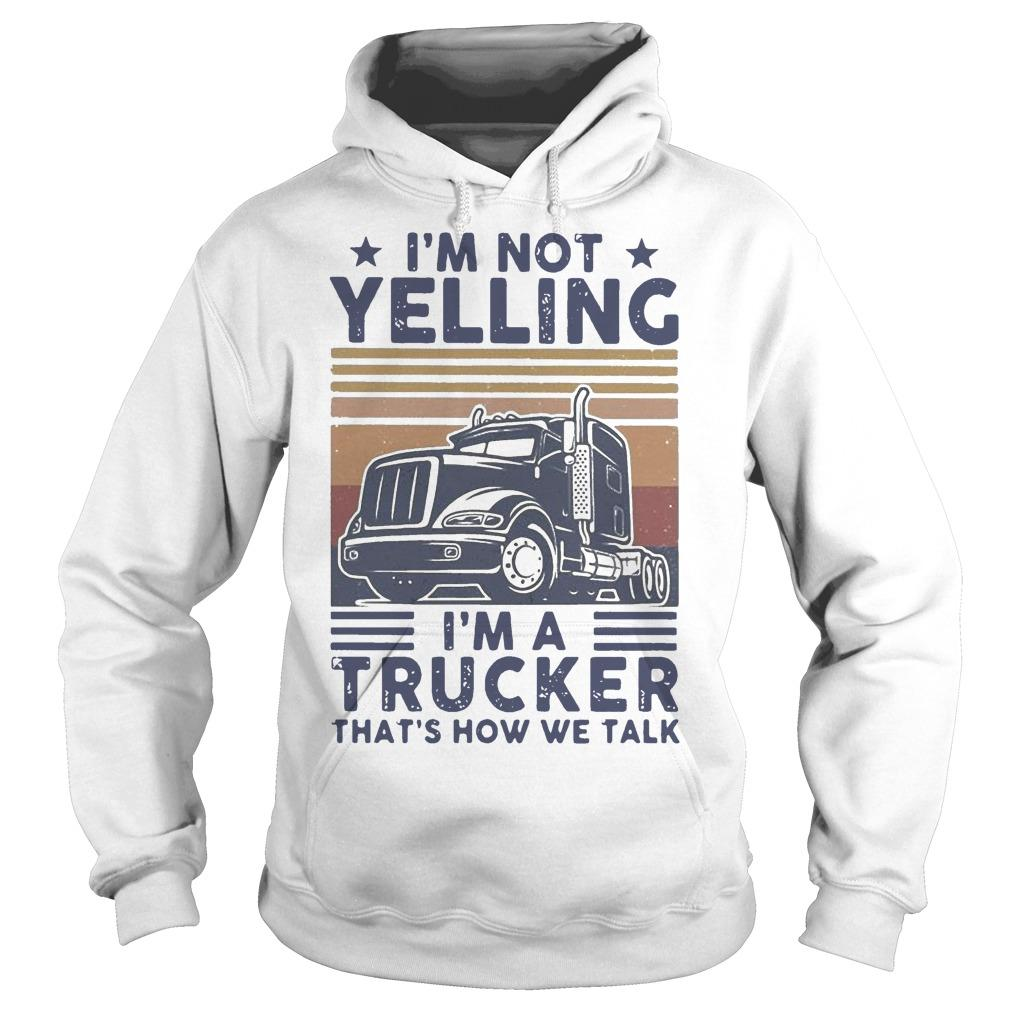 Vintage I'm Not Yelling I'm A Trucker That's How We Talk Hoodie