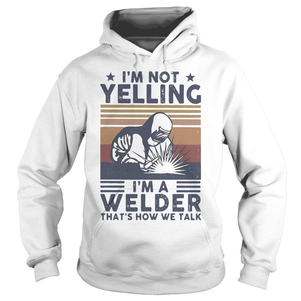 Vintage I'm Not Yelling I'm A Welder That's How We Talk Hoodie