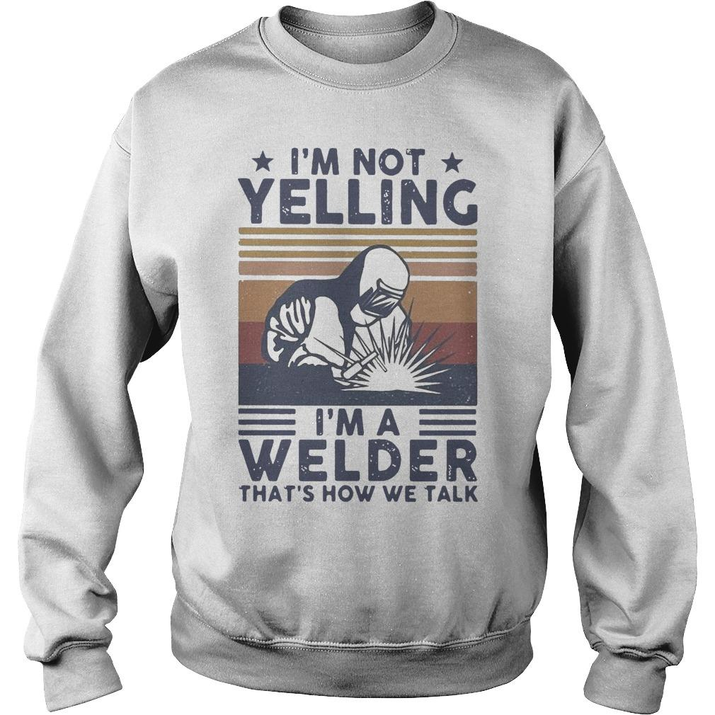 Vintage I'm Not Yelling I'm A Welder That's How We Talk Sweater