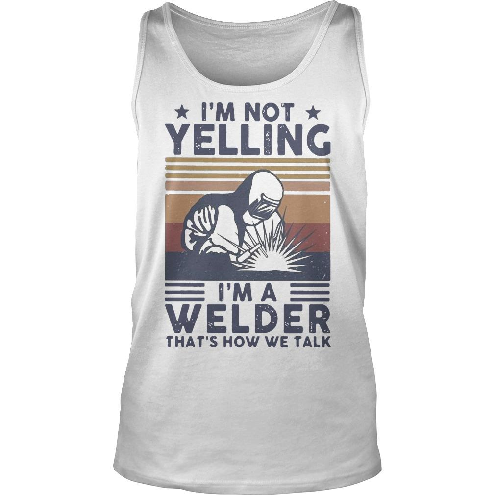 Vintage I'm Not Yelling I'm A Welder That's How We Talk Tank Top