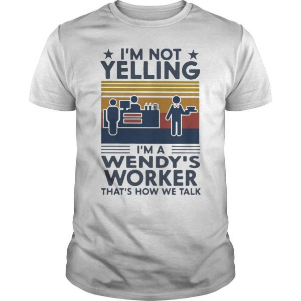 Vintage I'm Not Yelling I'm A Wendy's Worker That's How We Talk Shirt