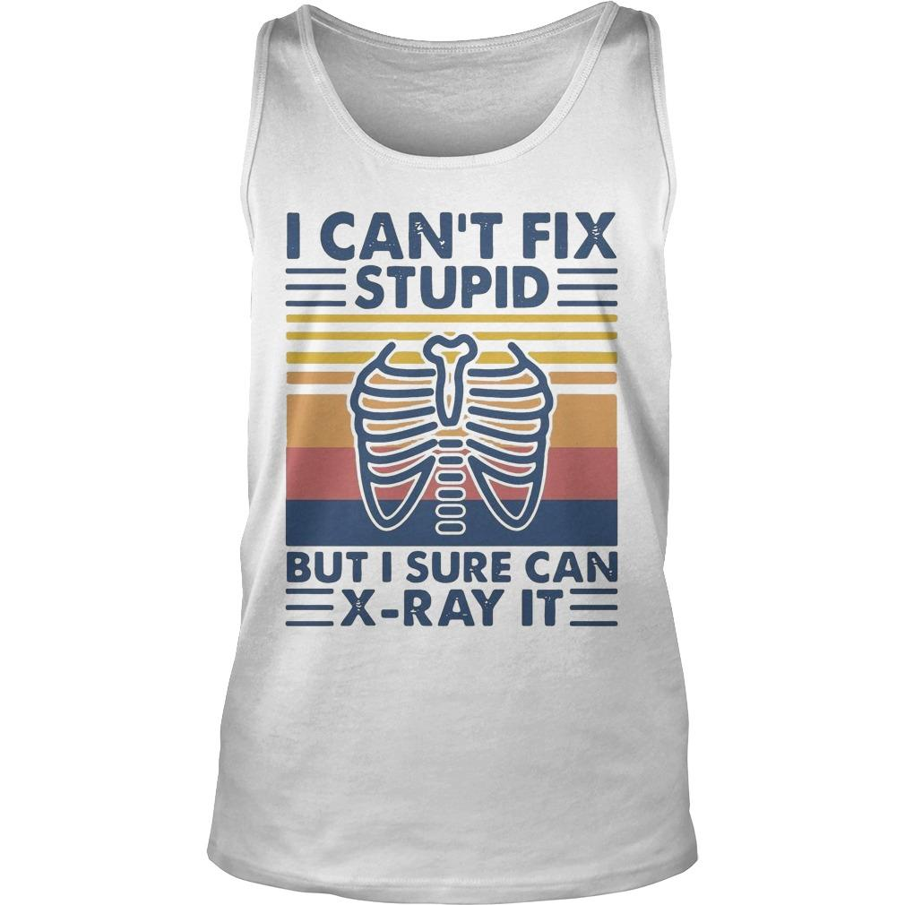Vintage I Can't Fix Stupid But I Sure Can X Ray It Tank Top