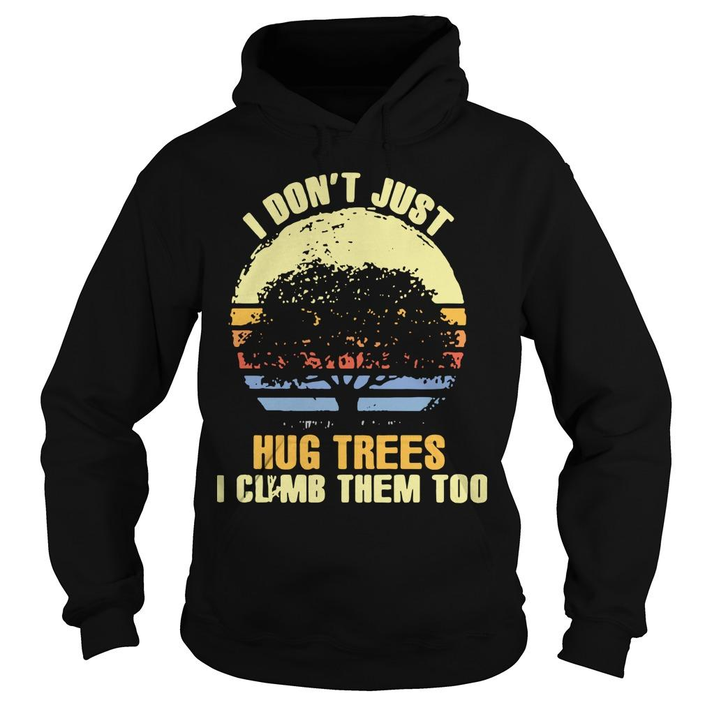 Vintage I Don't Just Hug Trees I Climb Them Too Hoodie
