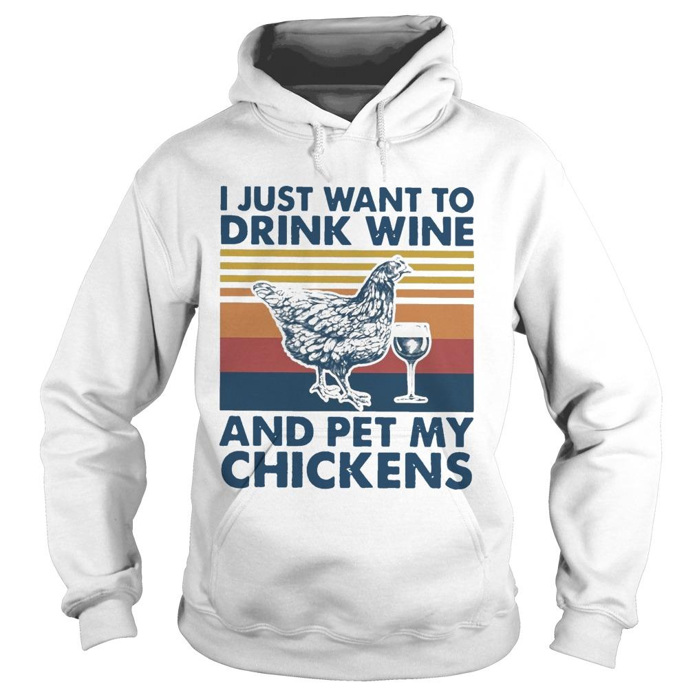 Vintage I Just Want To Drink Wine And Pet My Chickens Hoodie