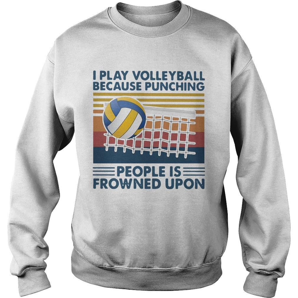 Vintage I Play Volleyball Because Punching People Is Frowned Upon Sweater