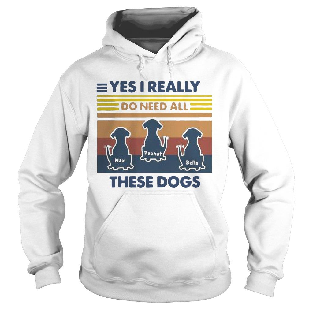 Vintage Max Peanut Bella Yes I Really Do Need All These Dogs Hoodie