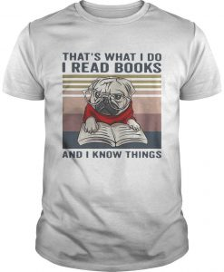 Vintage Pug That's What I Do I Read Books And I Know Things Shirt
