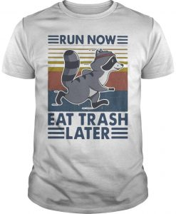 Vintage Run Now Eat Trash Later Shirt