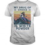 Vintage Snowboarding My Drug Of Choice Is White Powder Shirt