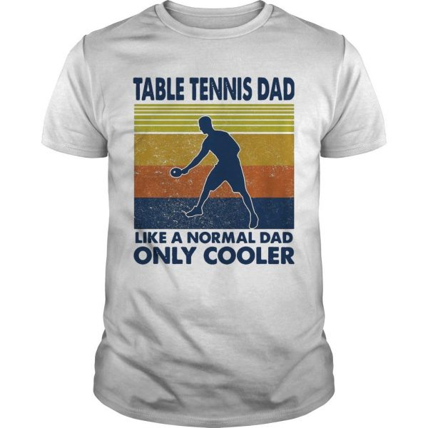 Vintage Table Tennis Dad Like A Normal Dad Only Cooler Shirt