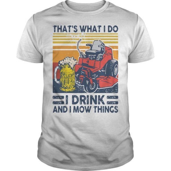 Vintage That's What I Do I Drink And I Mow Things Shirt