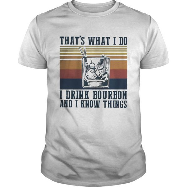 Vintage That's What I Do I Drink Bourbon And I Know Things Shirt