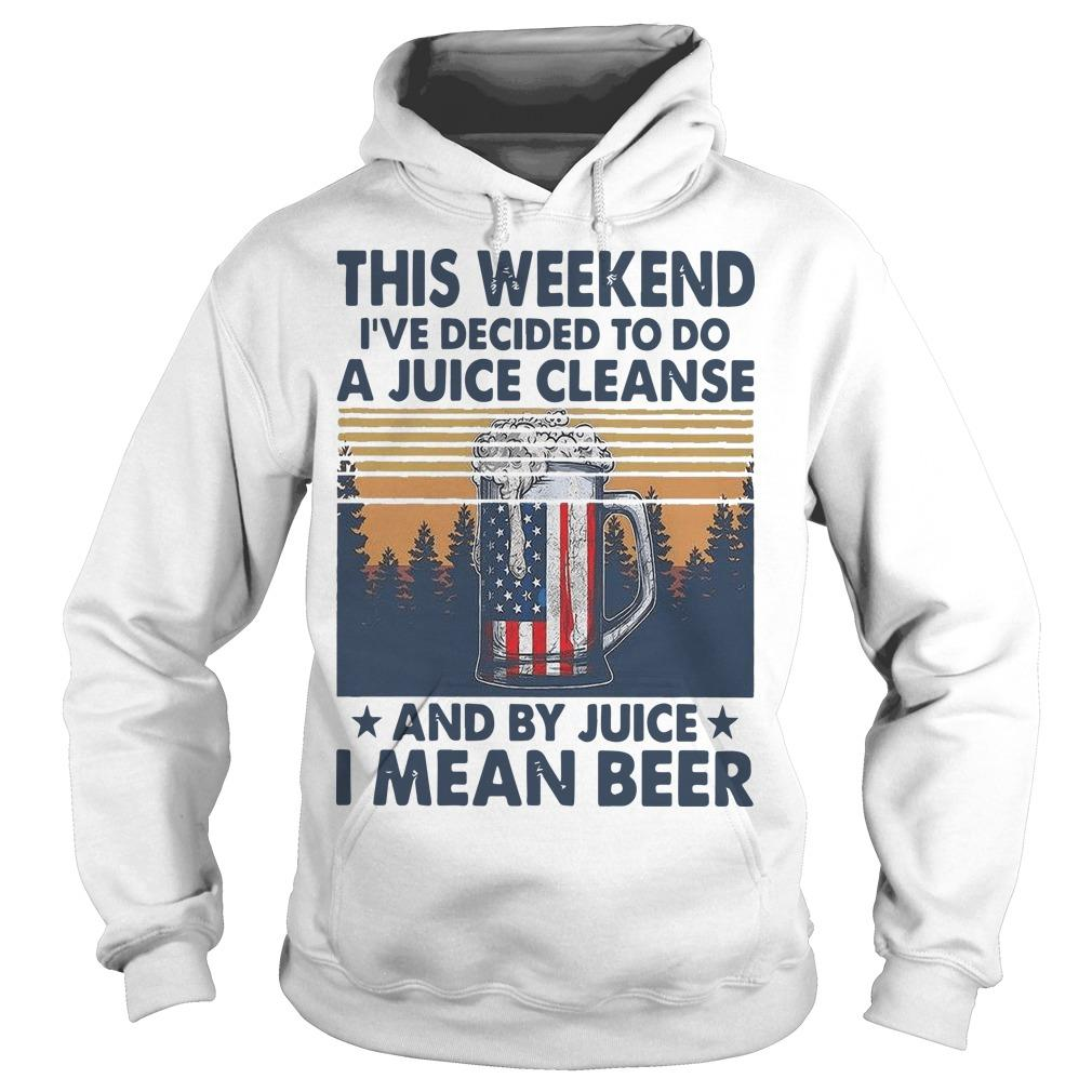 Vintage This Weekend I've Decided To Do A Juice Cleanse I Mean Beer Hoodie