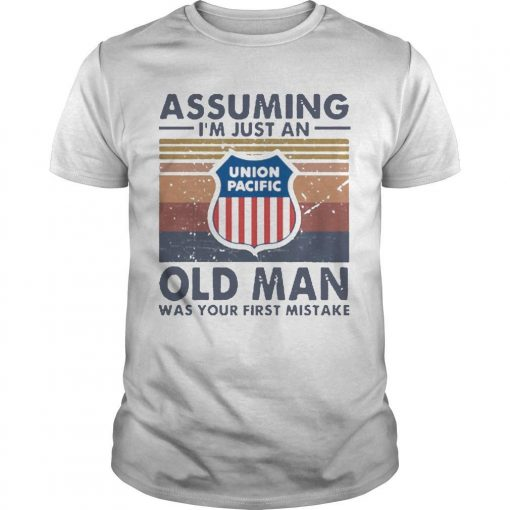 Vintage Union Pacific Railroad Assuming I'm Just An Old Man Shirt