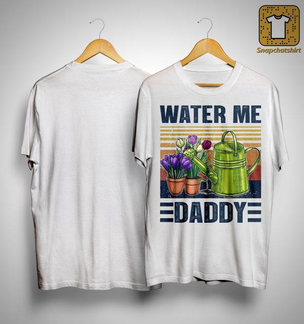 Vintage Water Me Daddy Shirt