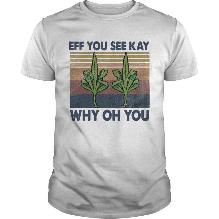 Vintage Weed Fuck Eff You See Kay Why Oh You Shirt