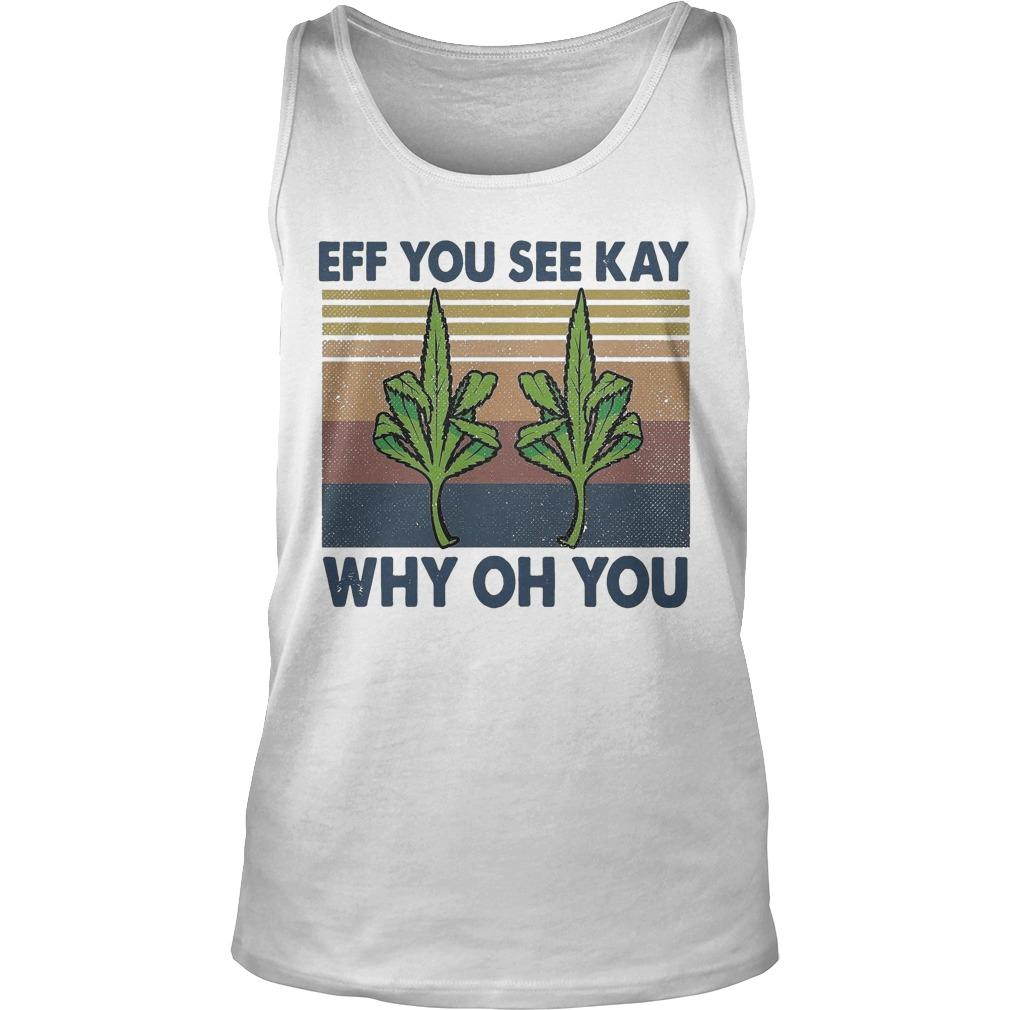 Vintage Weed Fuck Eff You See Kay Why Oh You Tank Top