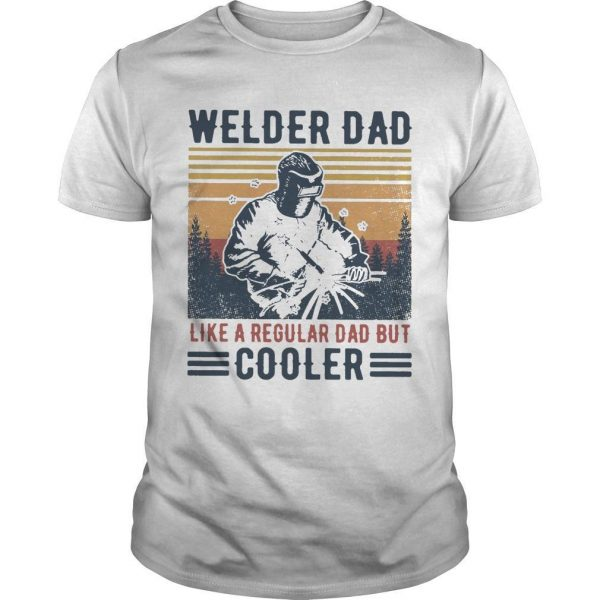 Vintage Welder Dad Like A Regular Dad But Cooler Shirt