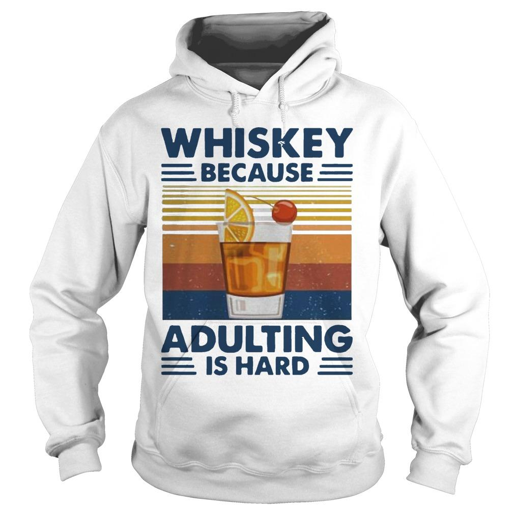 Vintage Whiskey Because Adulting Is Hard Hoodie