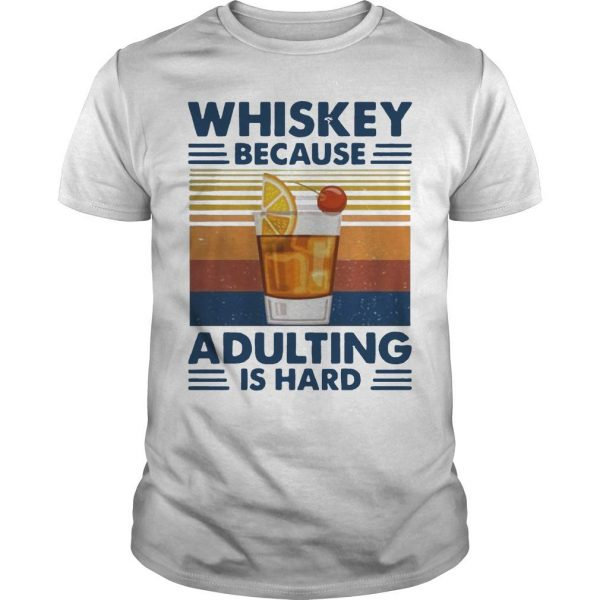 Vintage Whiskey Because Adulting Is Hard Shirt
