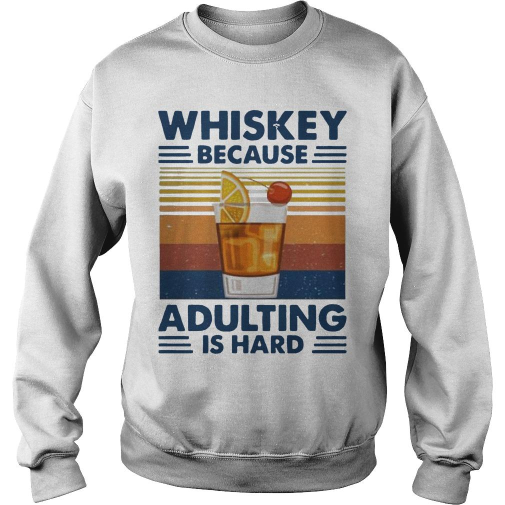 Vintage Whiskey Because Adulting Is Hard Sweater