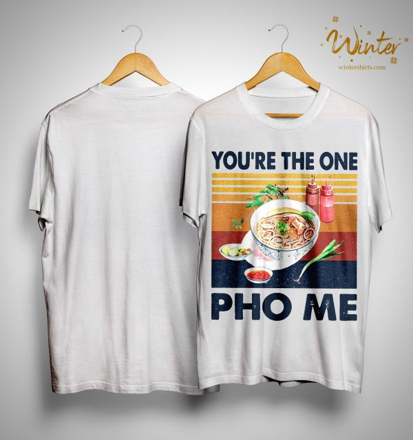 Vintage You're The One Pho Me Shirt