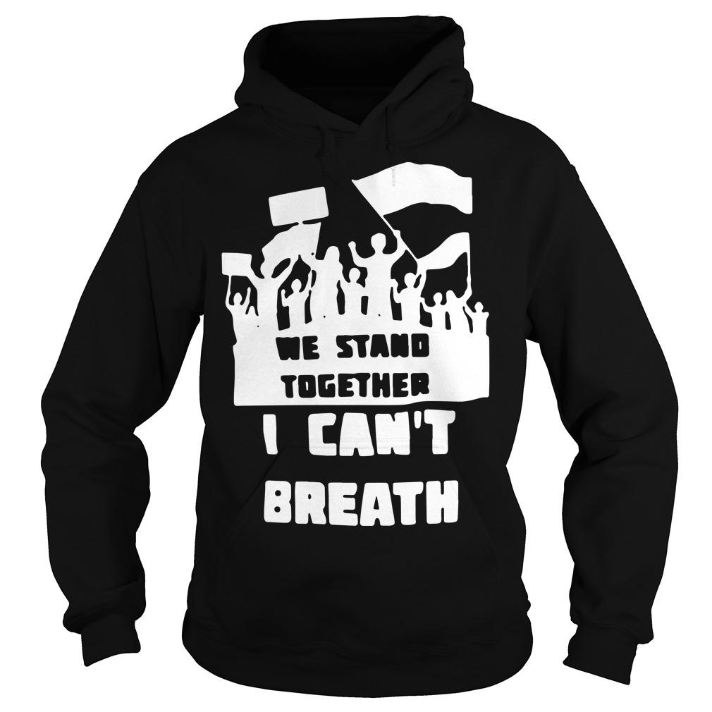 We Stand Together I Can't Breath Hoodie
