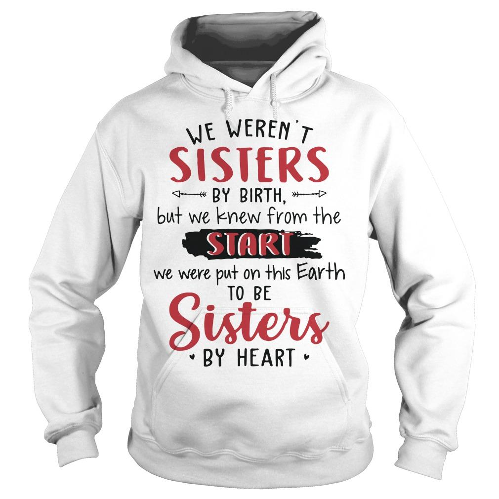 We Weren't Sisters By Birth But We Knew From The Start We Were To Be Sisters By Heart Hoodie