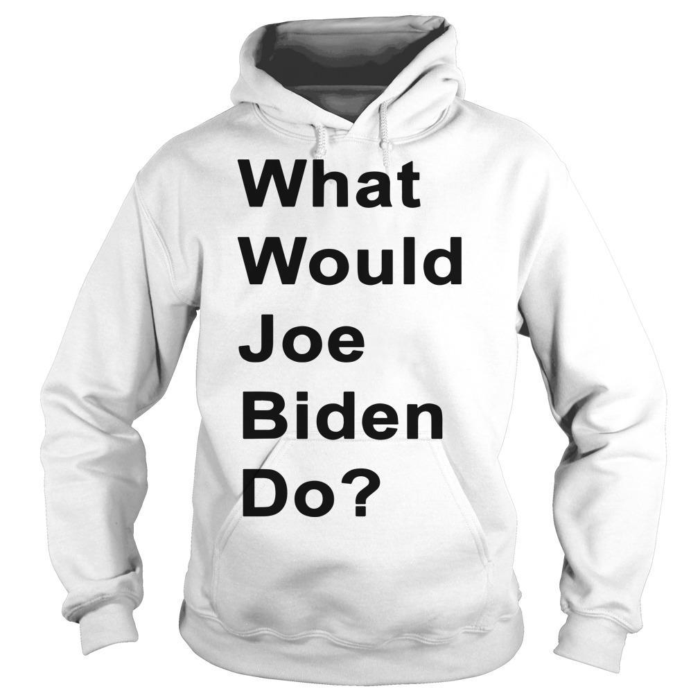 What Would Joe Biden Do Hoodie