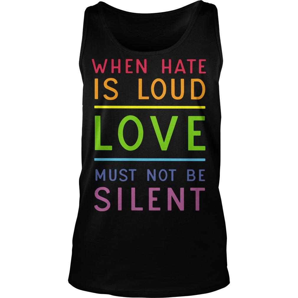 When Hate Is Loud Love Must Not Be Silent Tank Top