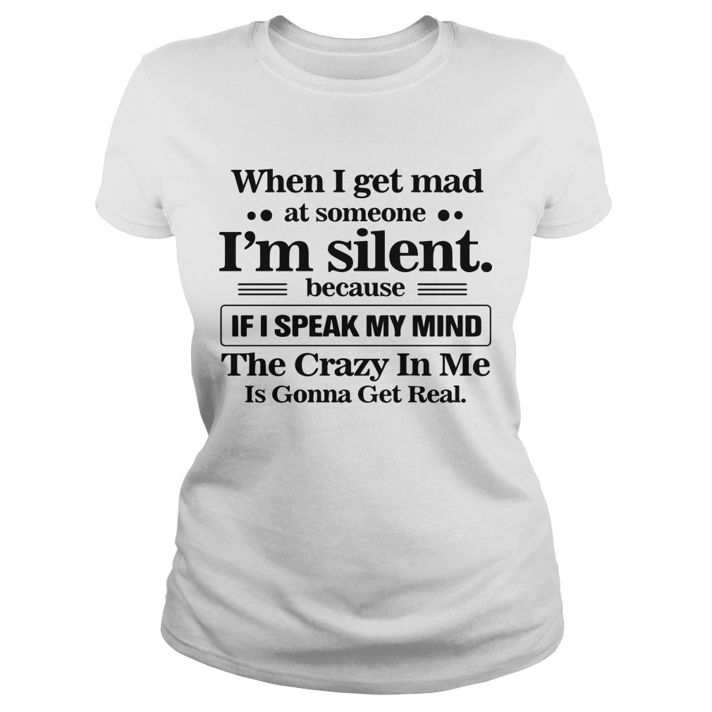 When I Get Mad At Someone I'm Silent Because If I Speak My Mind Longsleeve