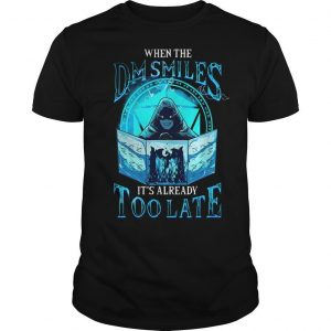 When The Dm Smiles It's Already Too Late Shirt