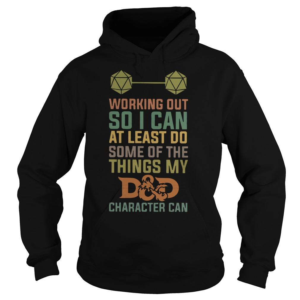Working Out So I Can At Least Do Some Of The Things My Dad Character Can Hoodie