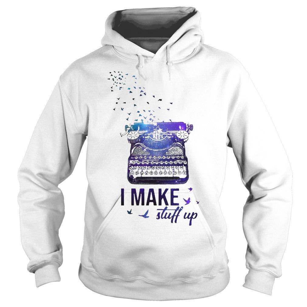 Writer I Make Stuff Up Hoodie