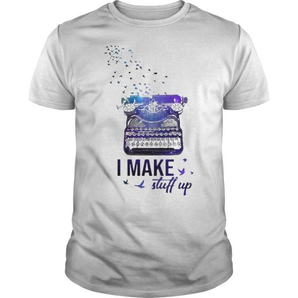 Writer I Make Stuff Up Shirt