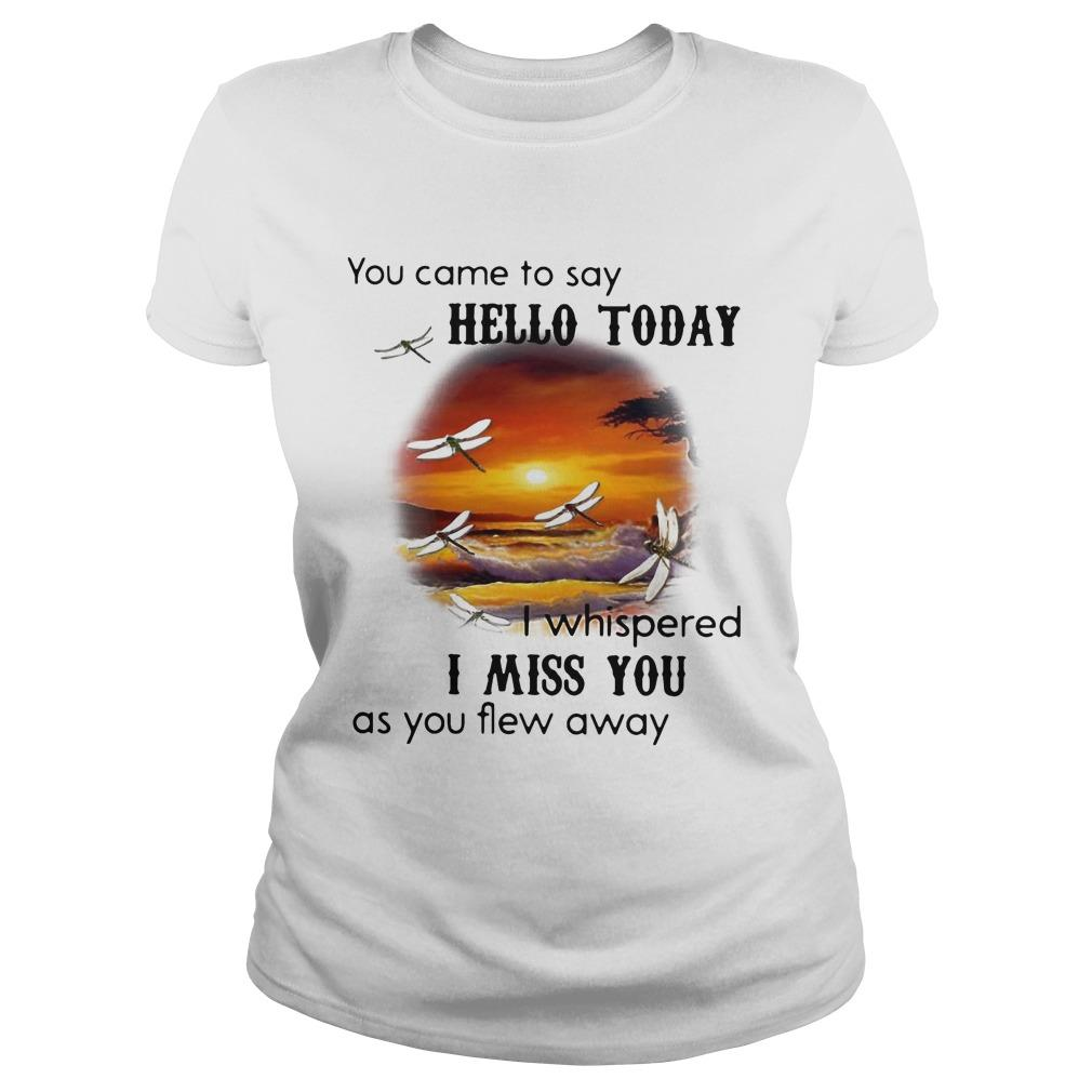You Came To Say Hello Today I Whispered I Miss You As You Flew Away Longsleeve
