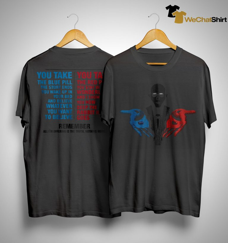 You Take The Blue Bill The Story Ends The Red Pill You Stay In Shirt