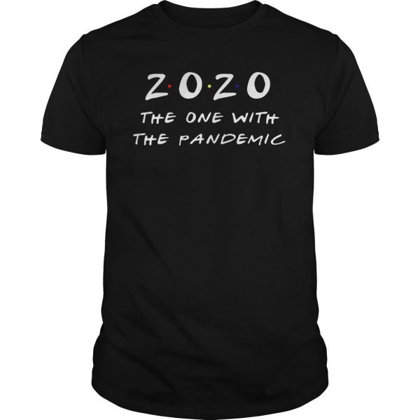 2020 The One With The Pandemic Shirt