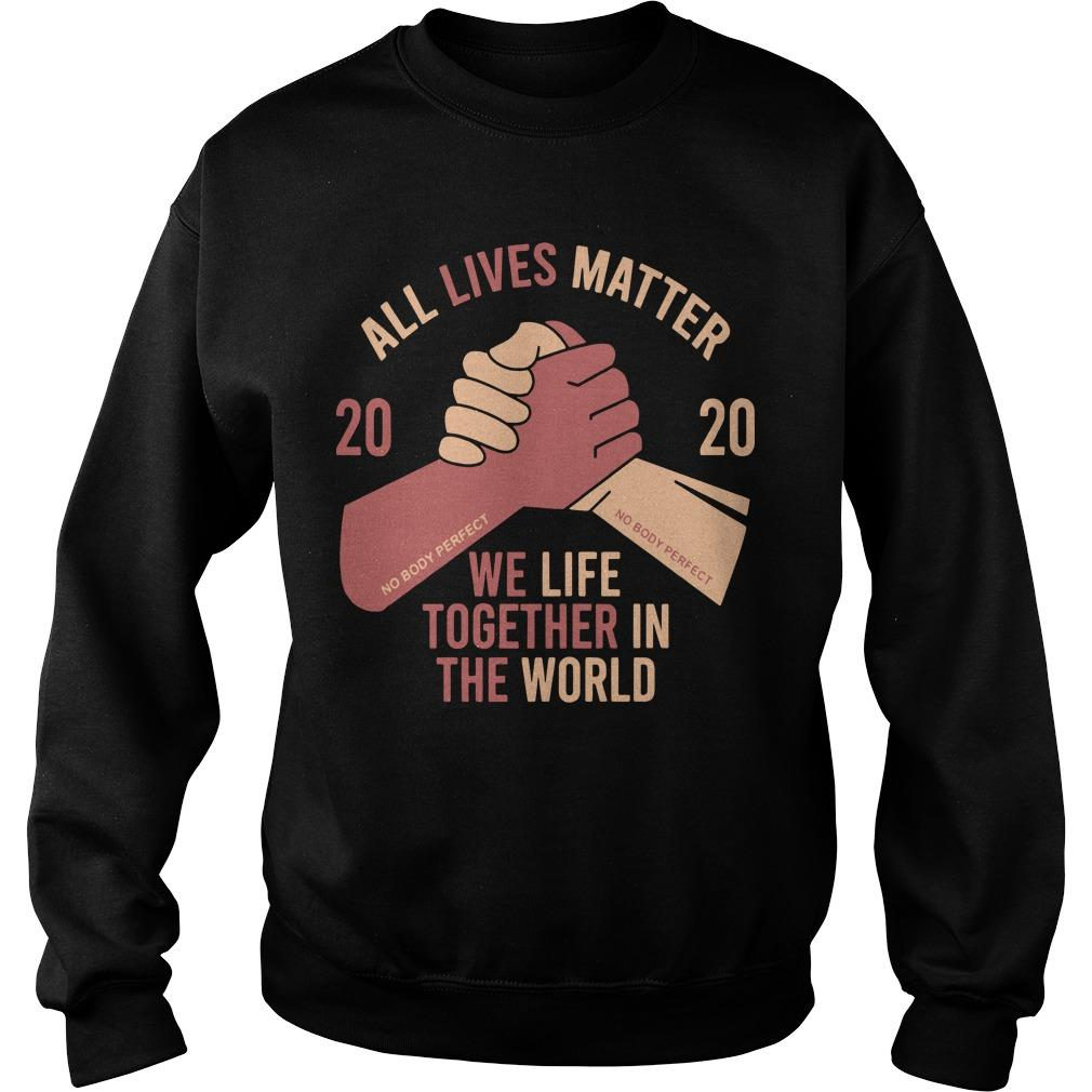 2020 We Life Together In Th World All Lives Matter T Sweater