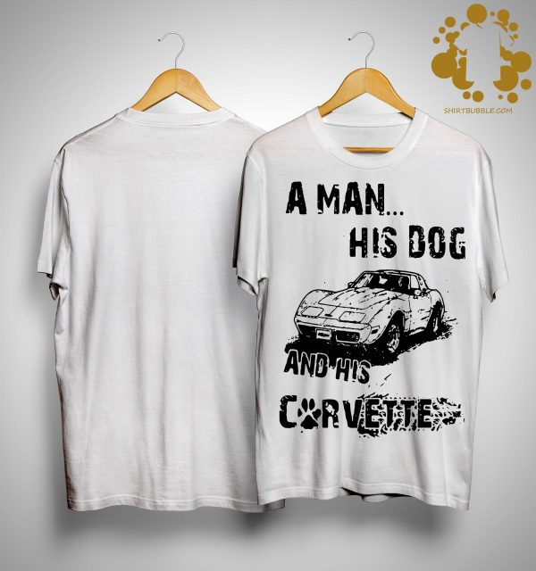 A Man His Dog And His Corvette Shirt