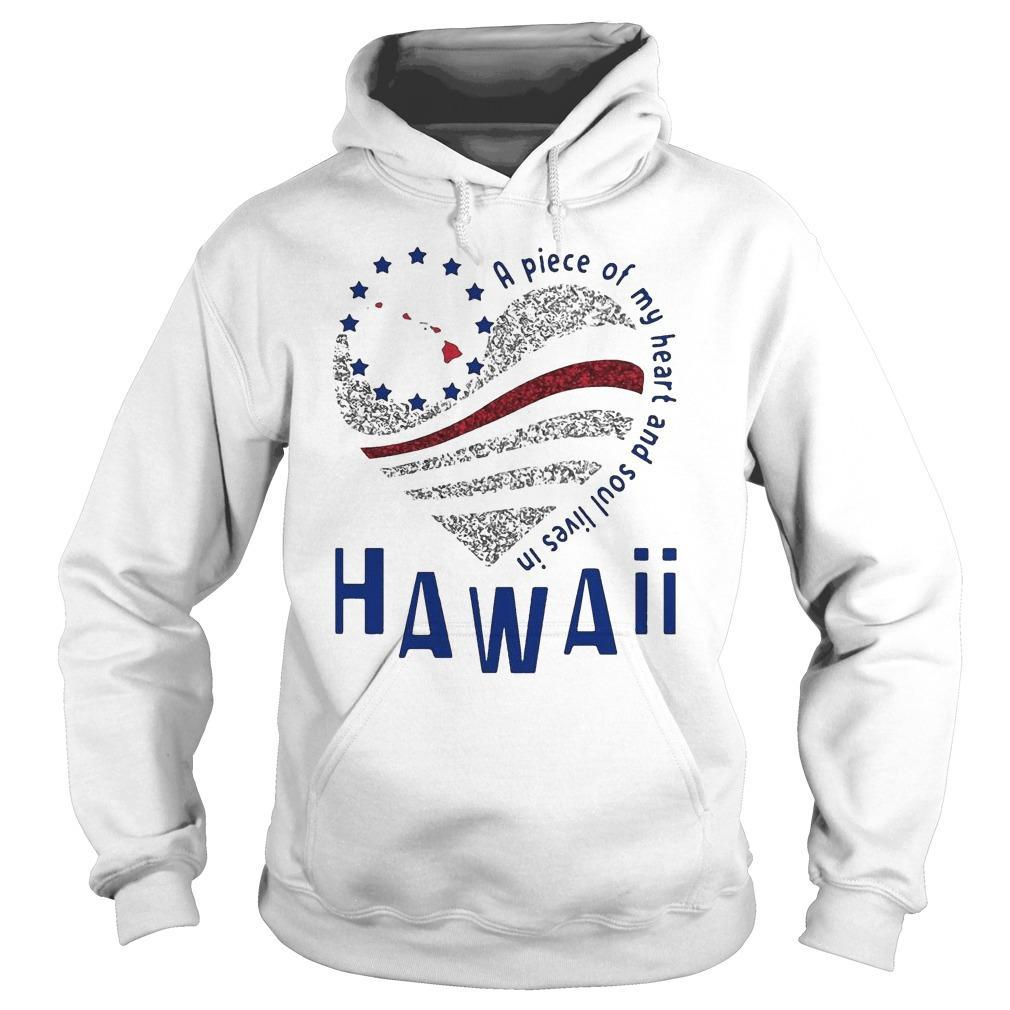A Piece Of My Heart And Soul Lives In Hawaii Hoodie