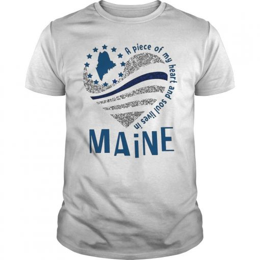 A Piece Of My Heart And Soul Lives In Maine Shirt