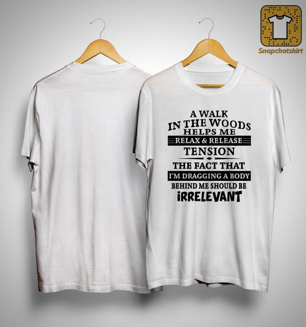 A Walk In The Woods Helps Me Relax And Release Tension Shirt