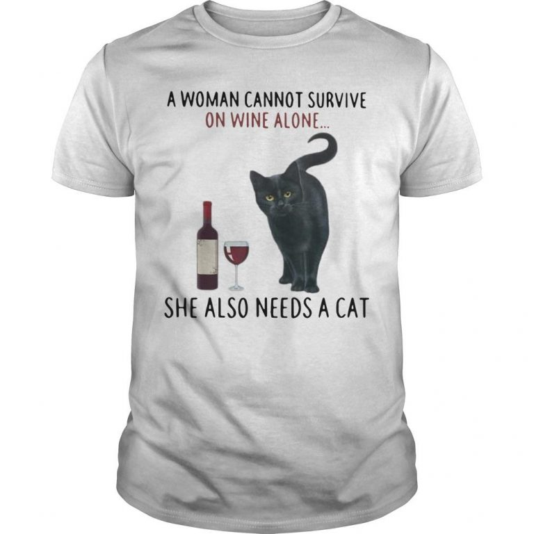 A Woman Cannot Survive On Wine Alone She Also Needs A Cat Shirt