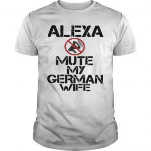 Alexa Mute My German Wife Shirt