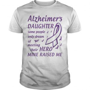 Alzheimer's Daughter Some People Only Dream Of Meeting Their Hero Shirt