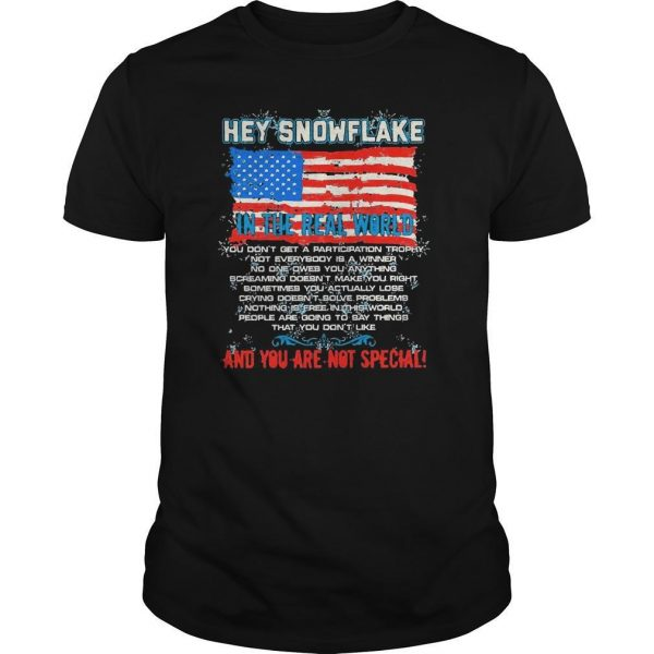 American Flag Hey Snowflake In The Real World And You Are Not Special Shirt