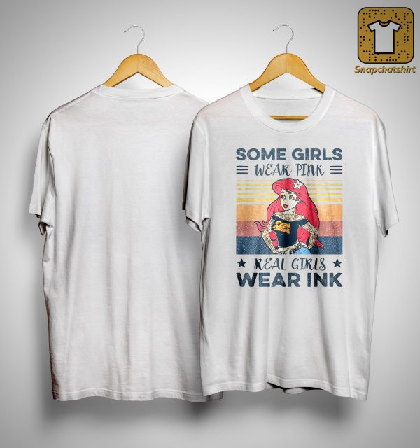 Ariel Some Girls Wear Pink Real Girls Wear Ink Shirt