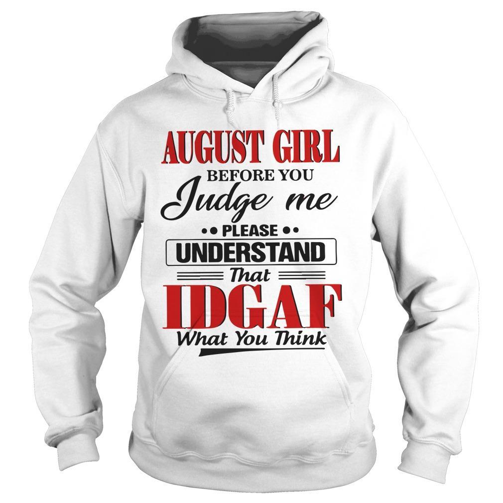 August Girl Before You Judge Me Please Understand That Idgaf Hoodie