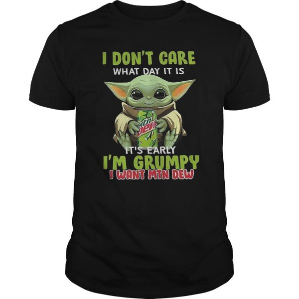 Baby Yoda I Don't Care What Day It Is It's Early I'm Grumpy I Want Mtn Dew Shirt